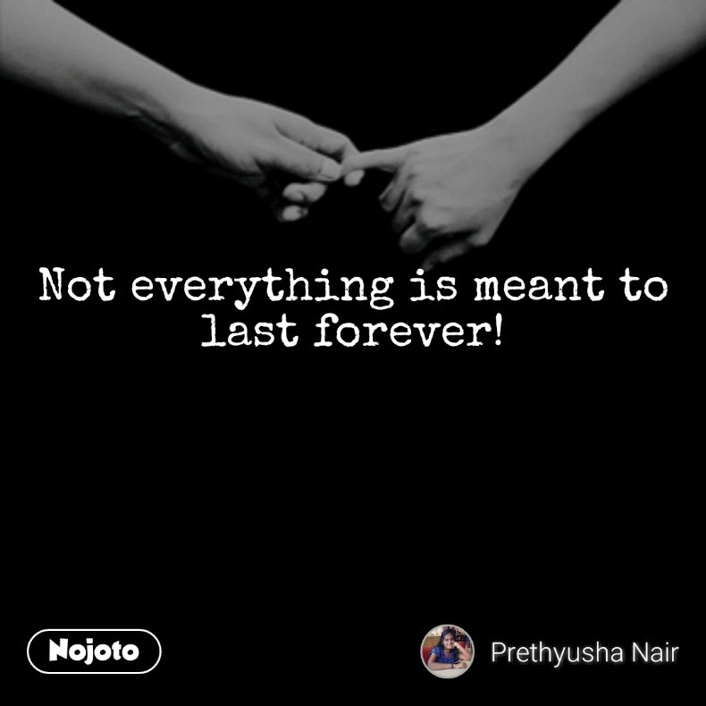 Not Everything Is Meant To Last Forever Quotes Shayari Story P