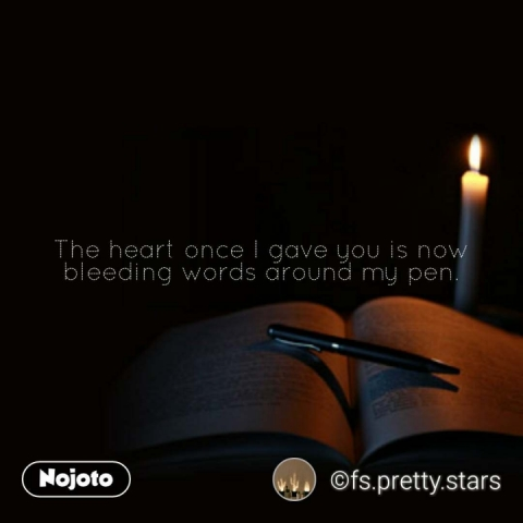The heart once I gave you is now bleeding words around my pen. #NojotoQuote