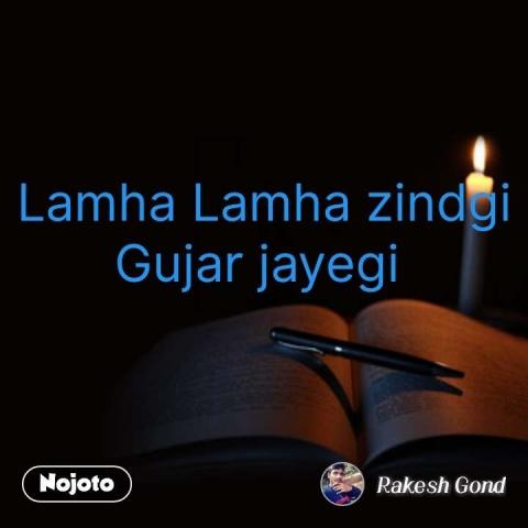 Lamha Lamha zindgi Gujar jayegi   #NojotoQuote