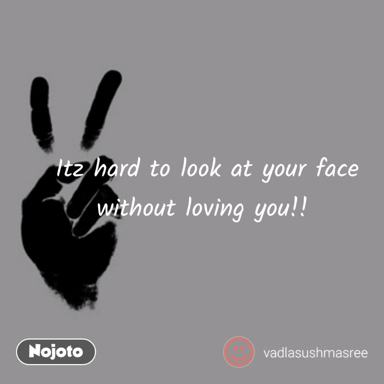 Itz hard to look at your face without loving you!! Quotes, Shayar
