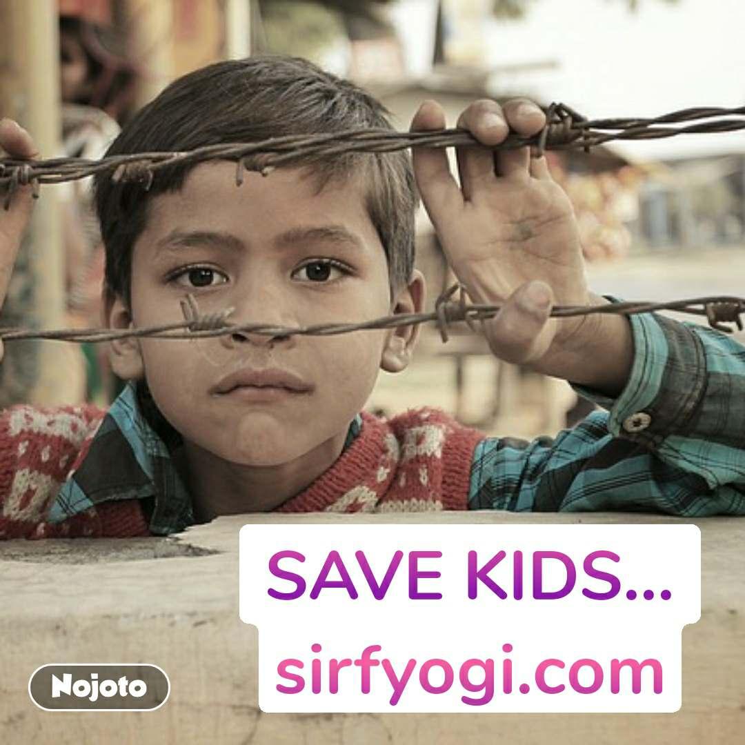 SAVE KIDS... sirfyogi.com