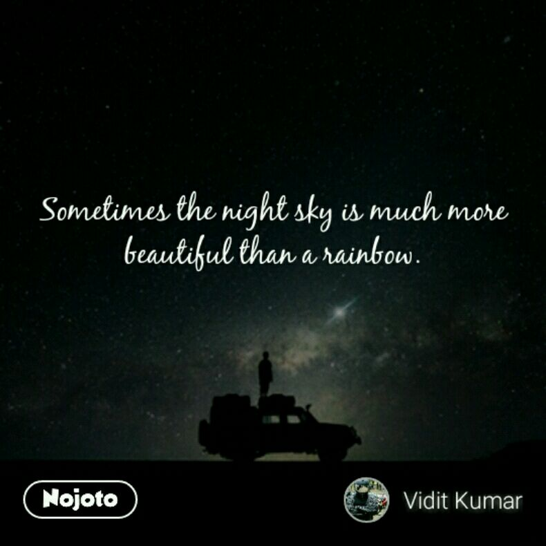 Sometimes The Night Sky Is Much More Beautiful Than A Rainbow