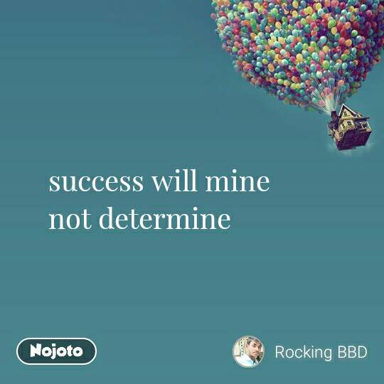 success will mine not determine
