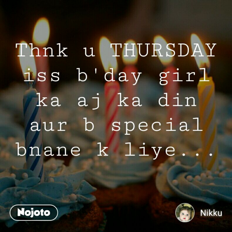 Thnk u THURSDAY iss b'day girl ka aj ka din aur b special bnane k liye...