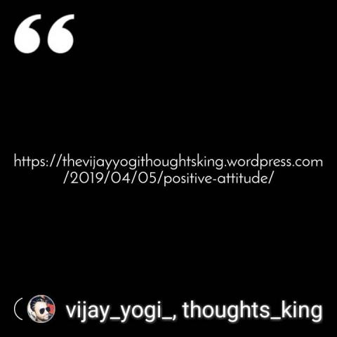 https://thevijayyogithoughtsking.wordpress.com/2019/04/05/positive-attitude/