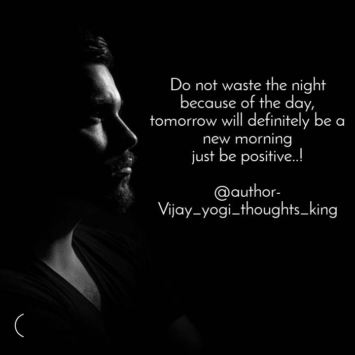 Do not waste the night because of the day, tomorrow will definitely be a new morning just be positive..!  @author- Vijay_yogi_thoughts_king