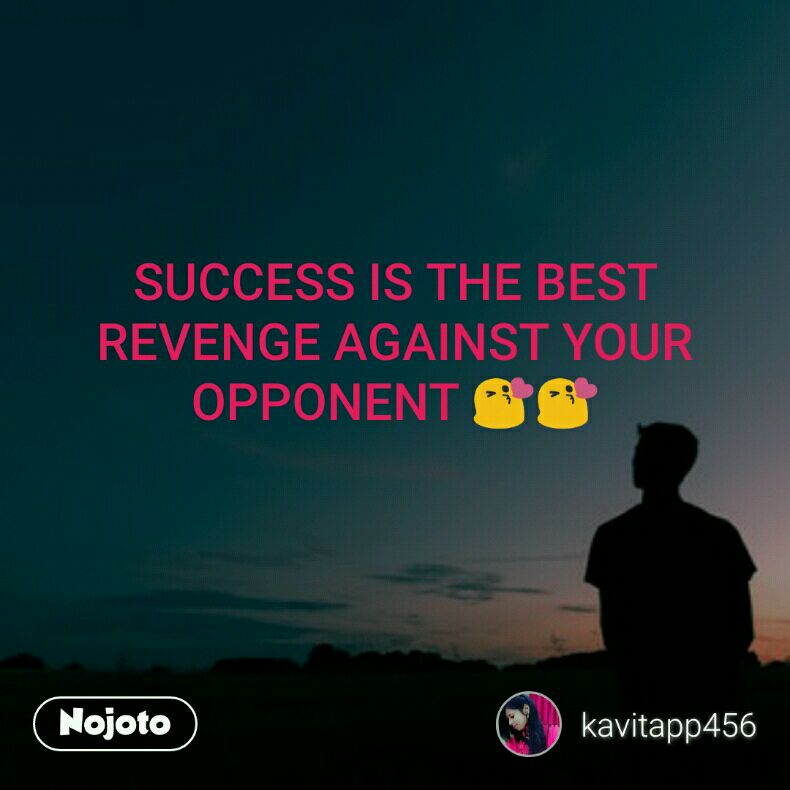 Success Is The Best Revenge Against Your Opponent Quotes Shaya
