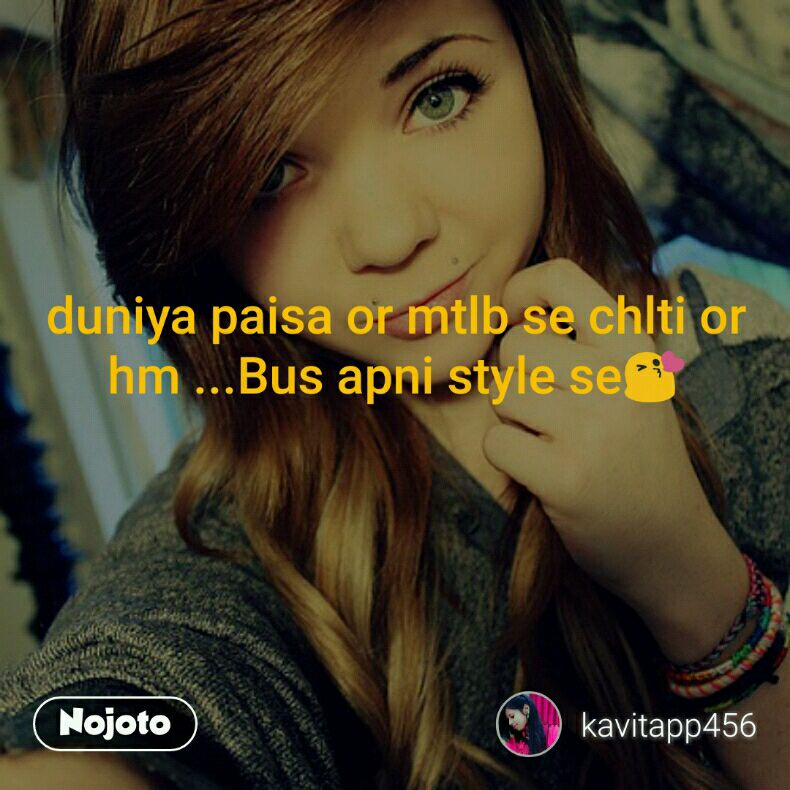 duniya paisa or mtlb se chlti or hm ...Bus apni style se😘