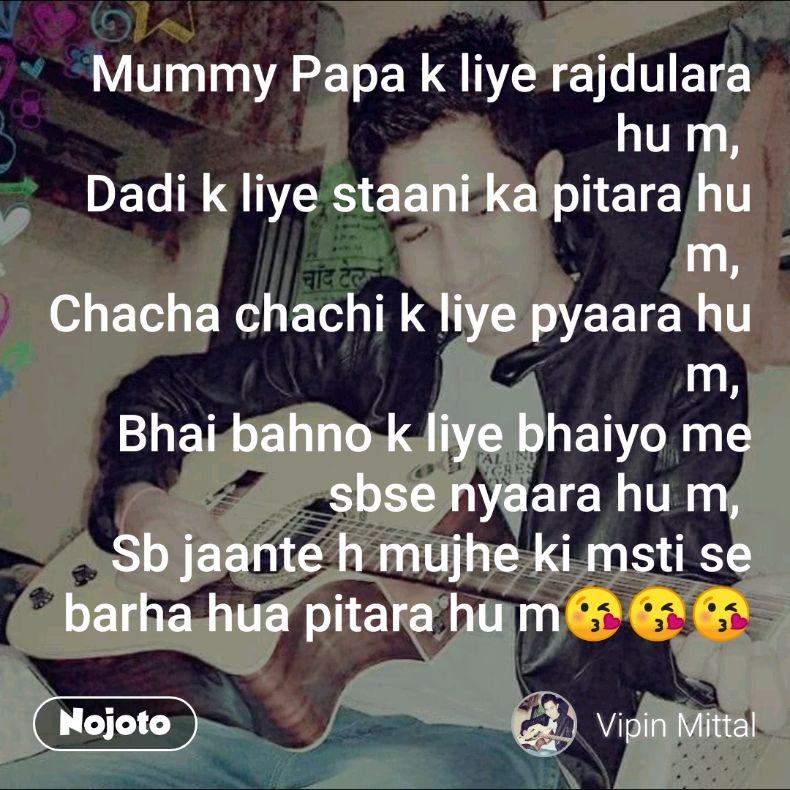 Mummy Papa K Liye Rajdulara Hu M Dadi K Liye Staani Ka Pitara Hu M
