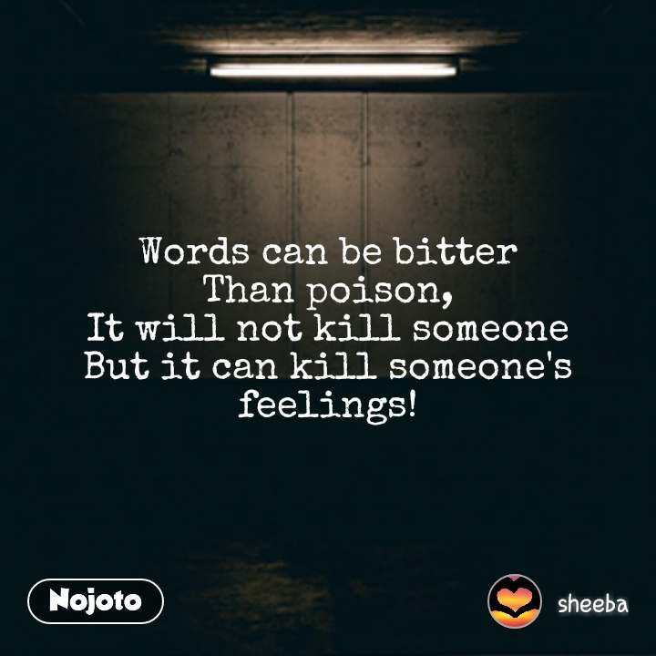 Words Can Be Bitter Than Poison It Will Not Kill Someone But It C