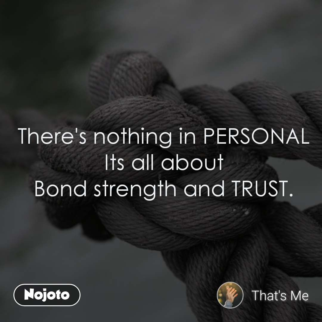 आज का ज्ञान There's nothing in PERSONAL Its all about Bond strength and TRUST.