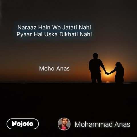 Naraaz Hain Wo Jatati Nahi Pyaar Hai Uska Dikhati Nahi     Mohd Anas