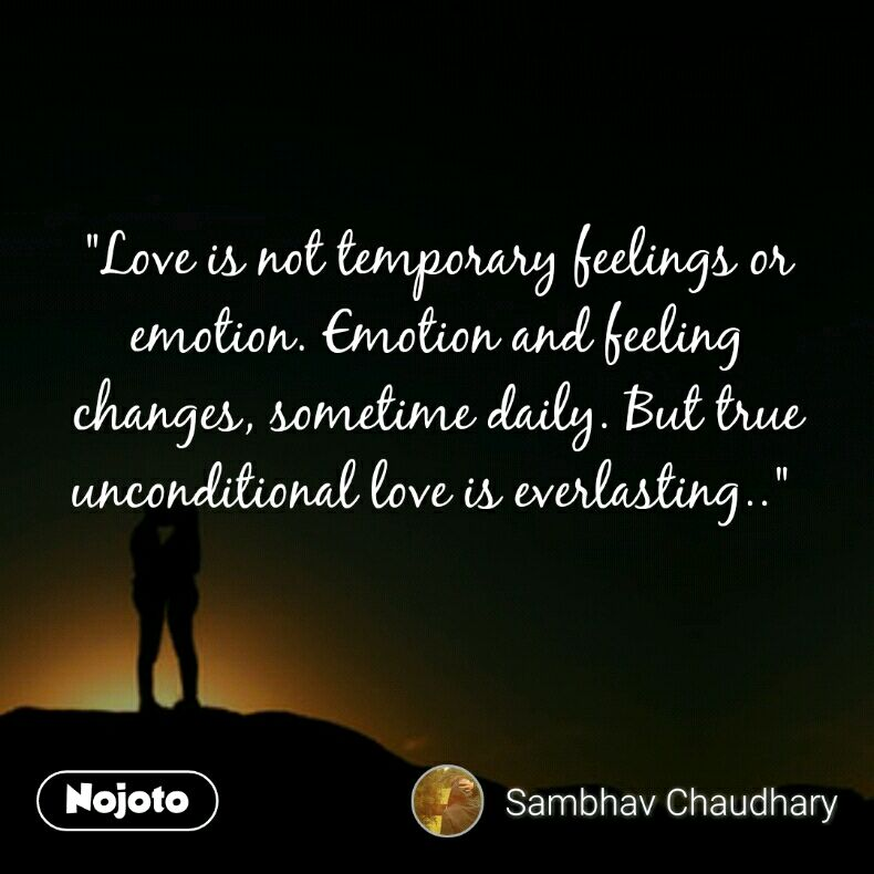 Love is not temporary feelings or emotion  Emotio | Nojoto