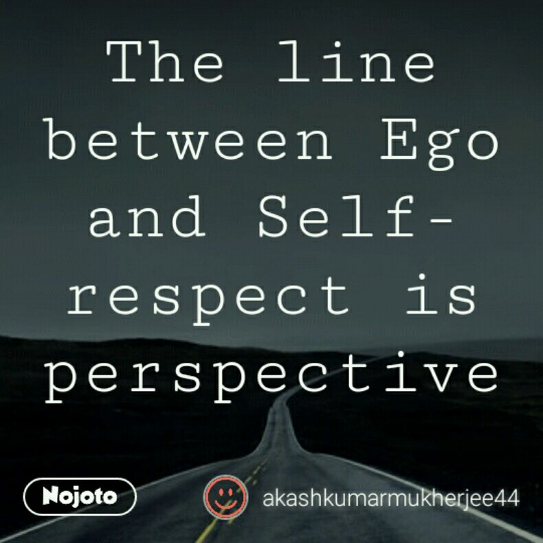 The Line Between Ego And Self Respect Is Perspective Quotes Shay