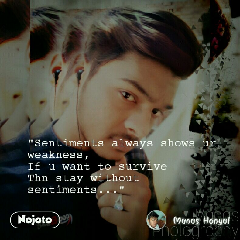 """""""Sentiments always shows ur weakness, If u want to survive  Thn stay without sentiments..."""""""