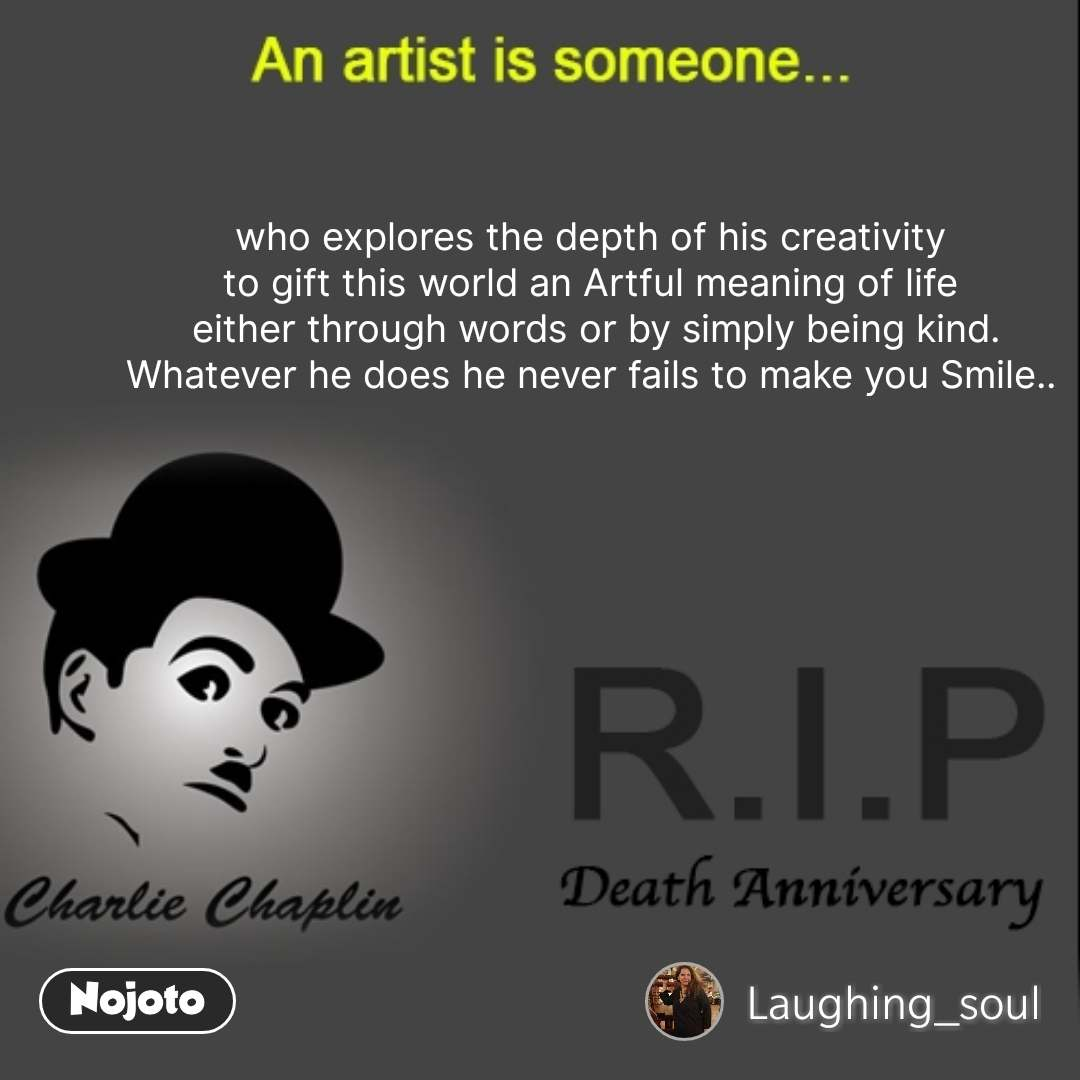 Charlie Chaplin quotes who explores the depth of his creativity  to gift this world an Artful meaning of life  either through words or by simply being kind. Whatever he does he never fails to make you Smile..  #NojotoQuote