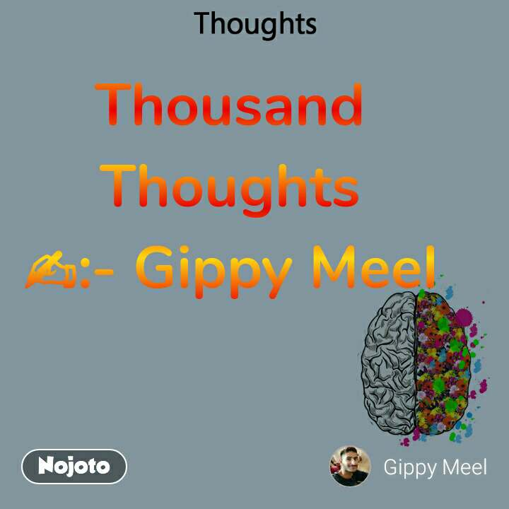 Thoughts Thousand Thoughts ✍:- Gippy Meel