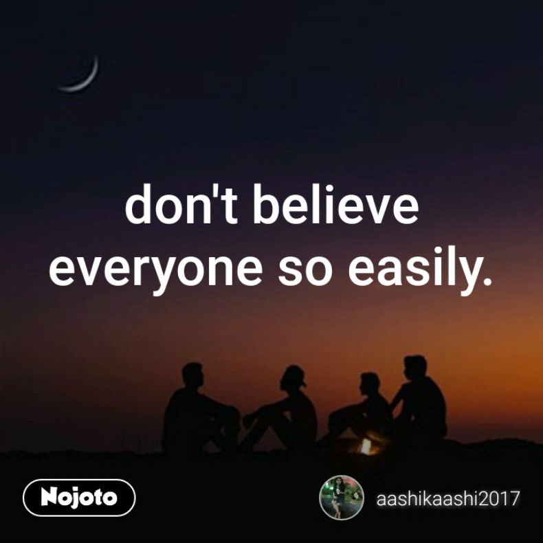 Dont Believe Everyone So Easilyopinion Nojoto Quotes Shayari