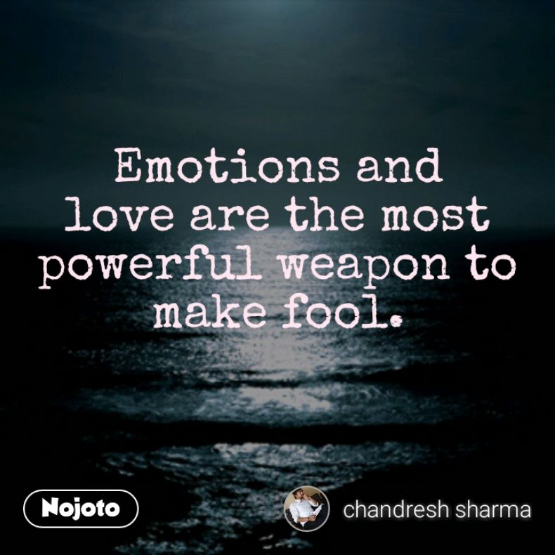 Emotions And Love Are The Most Powerful Weapon To Make Foolemoti