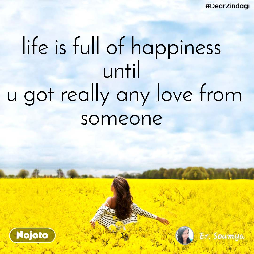 #DearZindagi life is full of happiness  until  u got really any love from someone