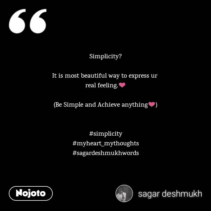 Simplicity?  It is most beautiful way to express ur  real feeling.❤️  (Be Simple and Achieve anything❤️)   #simplicity #myheart_mythoughts #sagardeshmukhwords