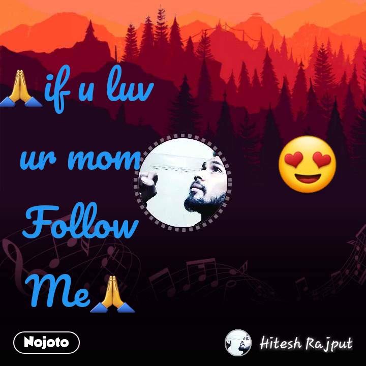 😍 🙏if u luv  ur mom Follow Me🙏