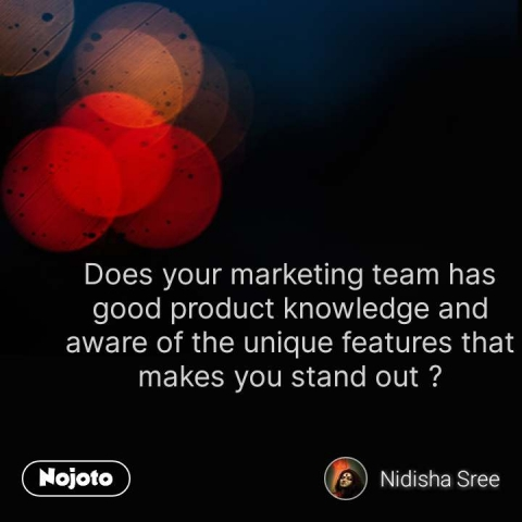 Life quotes in hindi Does your marketing team has good product knowledge and aware of the unique features that makes you stand out ? #NojotoQuote