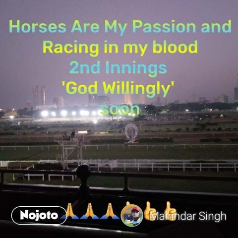 Horses Are My Passion and Racing in my blood 2nd Innings  'God Willingly'  soon     🙏🙏🙏👍👍👍