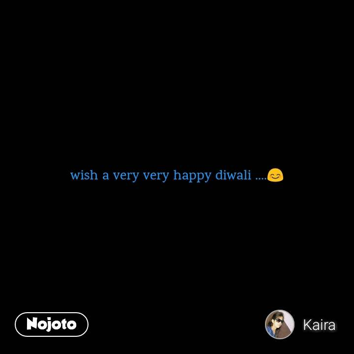 wish a very very happy diwali ....😊