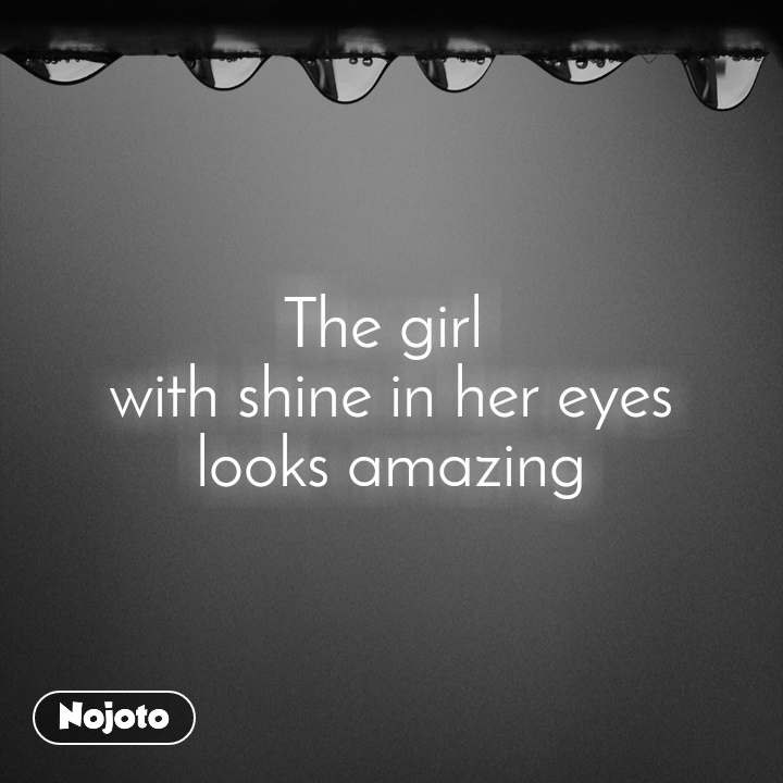 The girl  with shine in her eyes looks amazing