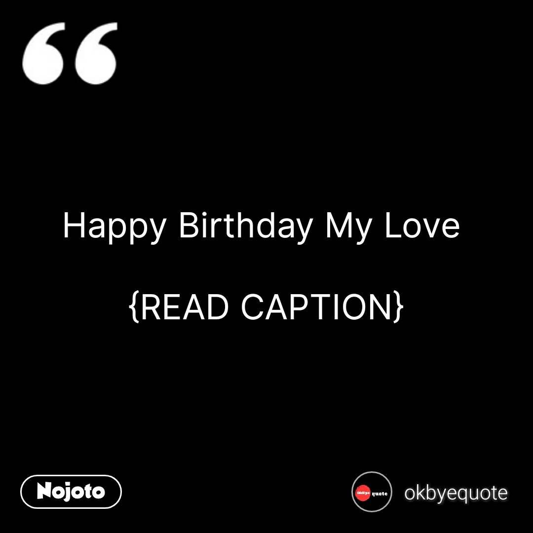 Happy Birthday My Love   {READ CAPTION} #NojotoQuote
