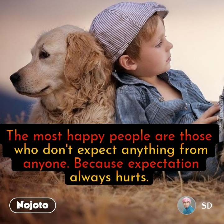 The Most Happy People Are Those Who Dont Expect Anything Fro