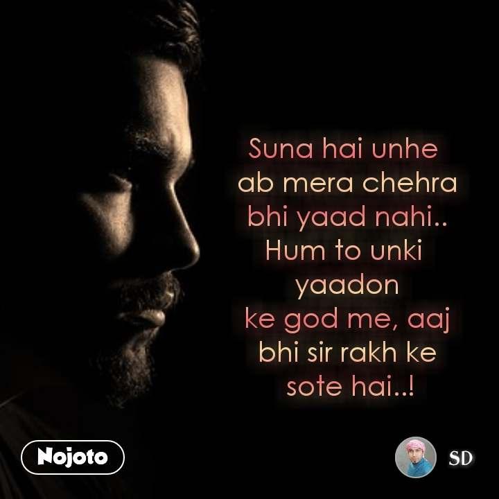 Dark and alone  Suna hai unhe  ab mera chehra  bhi yaad nahi..  Hum to unki  yaadon  ke god me, aaj  bhi sir rakh ke  sote hai..!