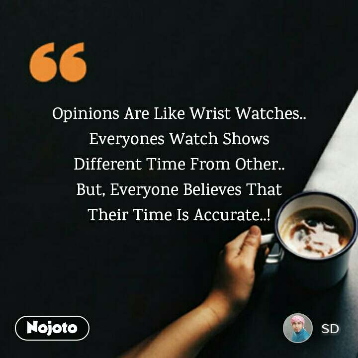 Coffee Lovers Quotes Opinions Are Like Wrist Watches Everyones W