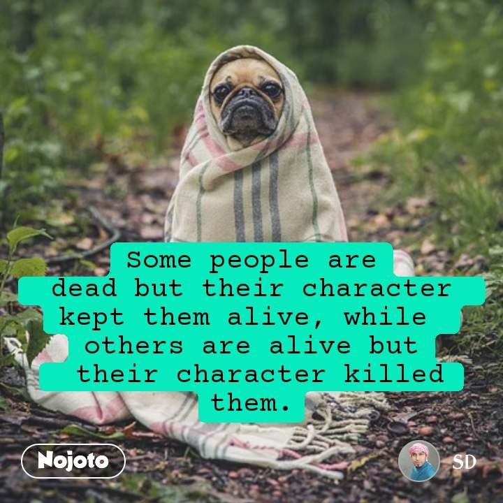beautiful love quotes and best love images Somepeople are  dead but their character  kept them alive, while  others are alive but  their character killed them.