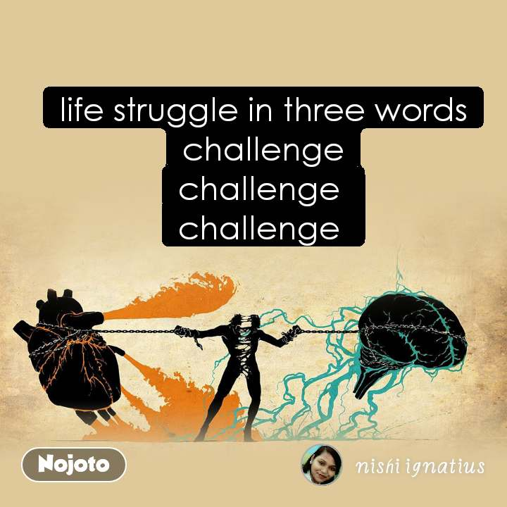 life struggle in three words challenge challenge  challenge