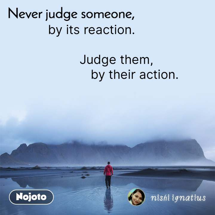 by its reaction.                Judge them,                         by their action.