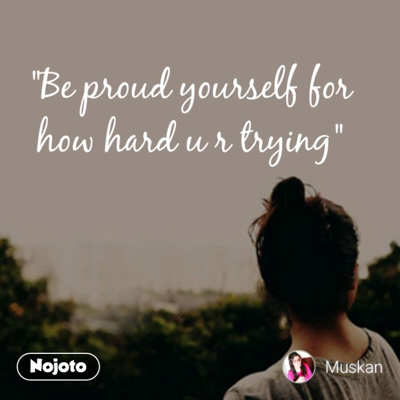 Be Proud Yourself For How Hard U R Trying2liner Quotes Sha