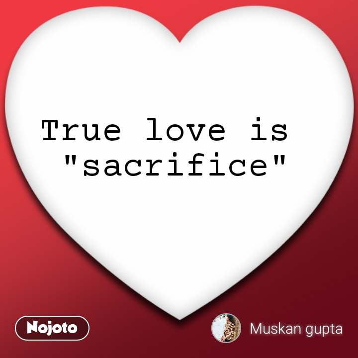True Love Is Sacrificesacrifice Quotes Shayari Stor