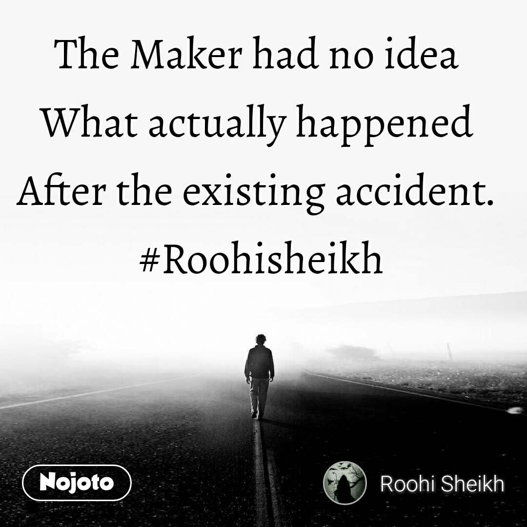 The Maker had no idea