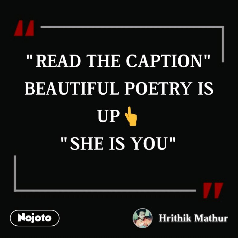 """READ THE CAPTION"" BEAUTIFUL POETRY IS UP👆 ""SHE IS YOU"""