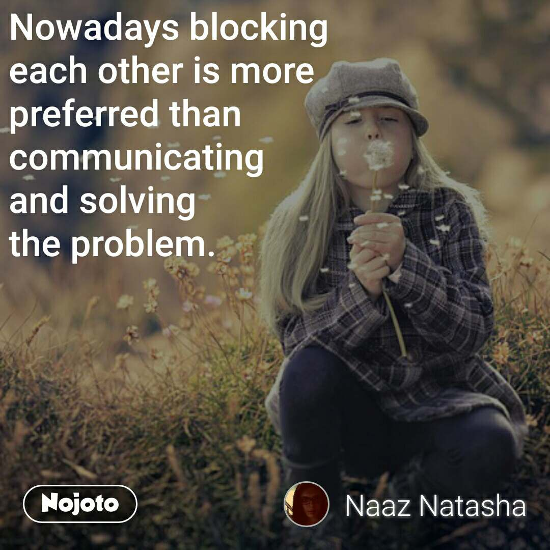 Nowadays Blocking Each Other Is More Preferred Than Communicating