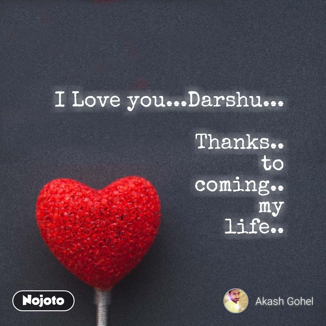 I Love Youdarshu Thanks To Coming My Life Quotes Sha
