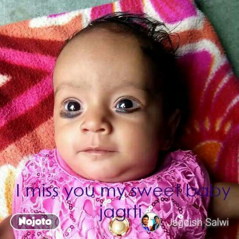 I miss you my sweet baby jagrti