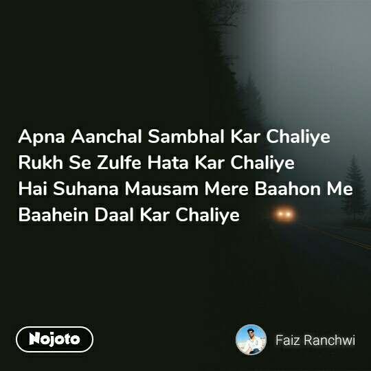 Apna Aanchal Sambhal Kar Chaliye  Rukh Se Zulfe Hata Kar Chaliye  Hai Suhana Mausam Mere Baahon Me Baahein Daal Kar Chaliye