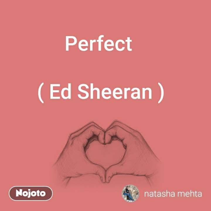 Perfect   ( Ed Sheeran )