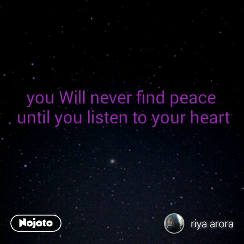 You Will Never Find Peace Until You Listen To Your Heart Quotes