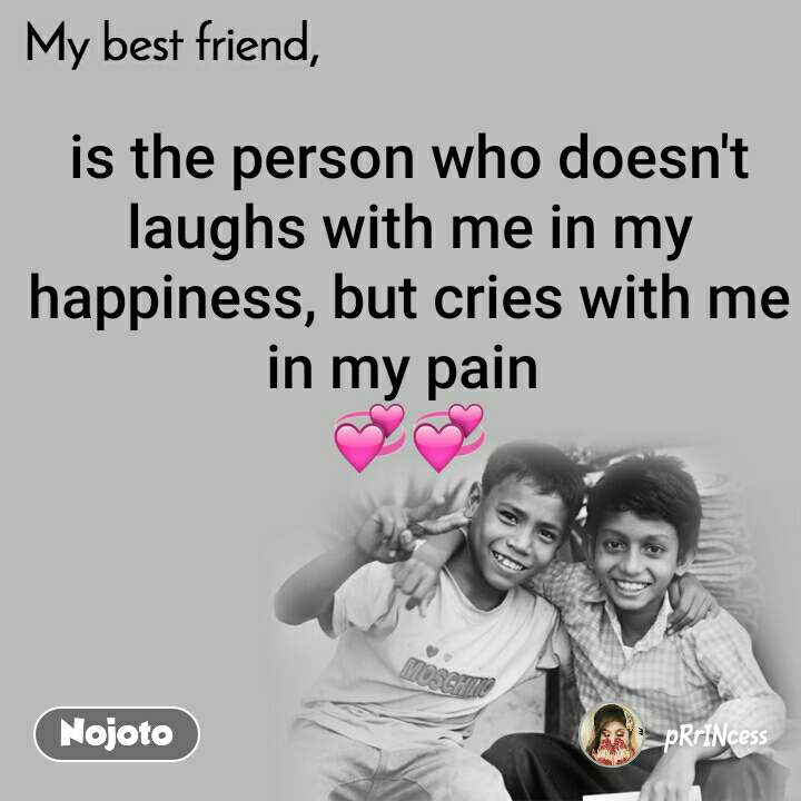 My Best Friend is the person who doesn't laughs with me in my happiness, but cries with me in my pain  💞💞