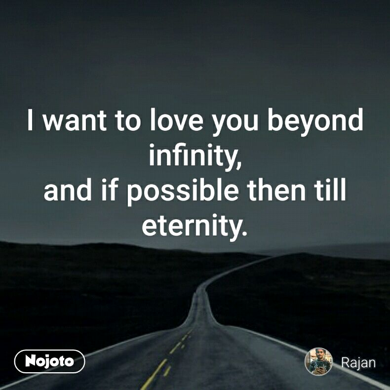 I Want To Love You Beyond Infinity And If Possible Then Till Beauteous Infinity Love Quotes