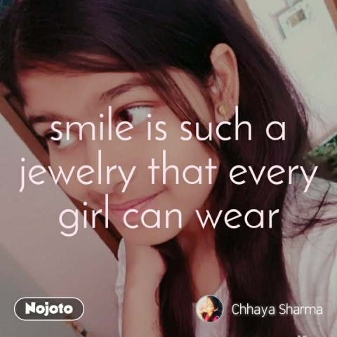 smile is such a jewelry that every girl can wear